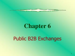 Chapter 6 Public B2B Exchanges