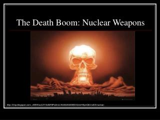 The Death Boom: Nuclear Weapons