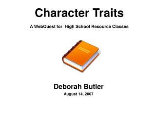 Character Traits A WebQuest for  High School Resource Classes