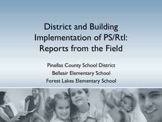 District and Building  Implementation of PS/RtI:  Reports from the Field