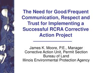 The Need for Good/Frequent Communication, Respect and Trust for Implementing a Successful RCRA Corrective Action Project