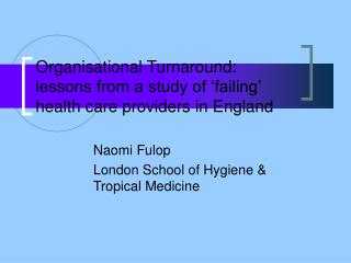 Organisational Turnaround: lessons from a study of 'failing' health care providers in England