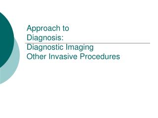 Approach to Diagnosis: Diagnostic Imaging  Other Invasive Procedures