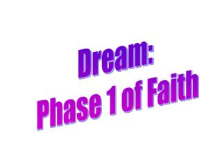 Dream:  Phase 1 of Faith