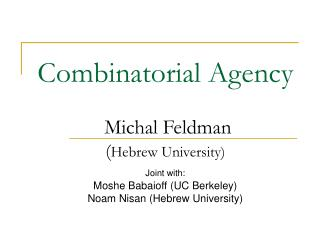 Combinatorial Agency Michal Feldman ( Hebrew University)
