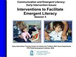 Interventions to Facilitate  Emergent Literacy Session 5