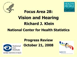 Focus Area 28: Vision and Hearing   Richard J. Klein National Center for Health Statistics    Progress Review October 21