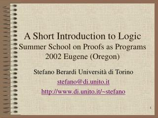 A Short Introduction to Logic Summer School on Proofs as Programs 2002 Eugene (Oregon)