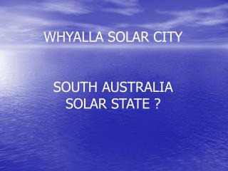 WHYALLA SOLAR CITY SOUTH AUSTRALIA SOLAR STATE ?