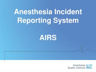 Anesthesia Incident Reporting System AIRS