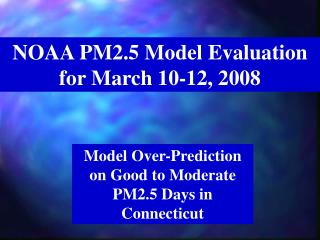 NOAA PM2.5 Model Evaluation for March 10-12, 2008