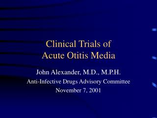 Clinical Trials of  Acute Otitis Media