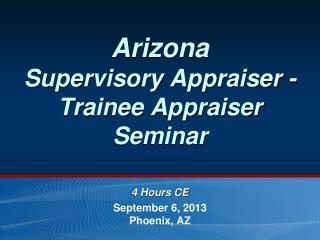 Arizona Supervisory Appraiser - Trainee Appraiser Seminar