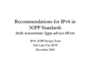 Recommendations for IPv6 in  3GPP Standards draft-wasserman-3gpp-advice-00.txt
