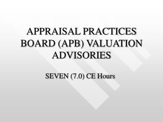 APPRAISAL PRACTICES BOARD (APB) VALUATION ADVISORIES