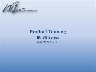 Product Training  IPn3G Series November , 2011