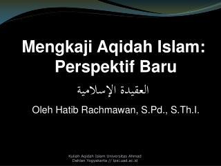 Mengkaji Aqidah Islam:  Perspektif Baru