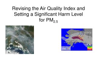Revising the Air Quality Index and Setting a Significant Harm Level   for PM 2.5