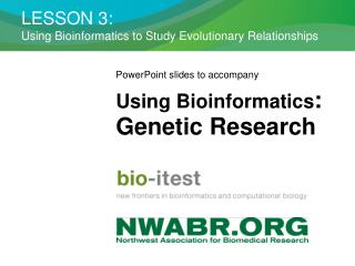 LESSON 3:  Using Bioinformatics to Study Evolutionary Relationships