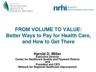 FROM VOLUME TO VALUE:  Better Ways to Pay for Health Care, and How to Get There