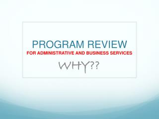 PROGRAM REVIEW  FOR ADMINISTRATIVE AND BUSINESS SERVICES