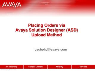 Placing Orders via  Avaya Solution Designer (ASD)  Upload Method