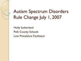 Autism Spectrum  Disorders Rule Change July 1, 2007