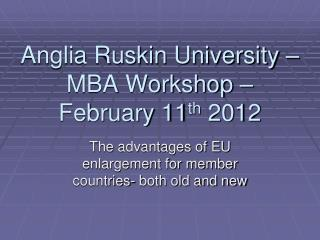 Anglia Ruskin University – MBA Workshop – February 11 th  2012