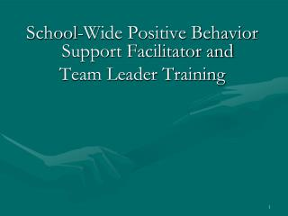 School-Wide Positive Behavior Support Facilitator and  Team Leader Training