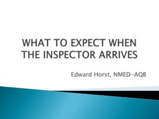 WHAT TO EXPECT WHEN THE INSPECTOR ARRIVES