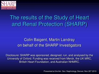 The results of the Study of Heart and Renal Protection (SHARP)