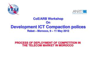 CoE /ARB  Workshop On Development ICT Compaction polices  Rabat  –  Morocco, 9  –  11 May 2012