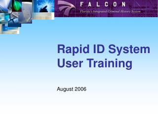 Rapid ID System User Training August 2006