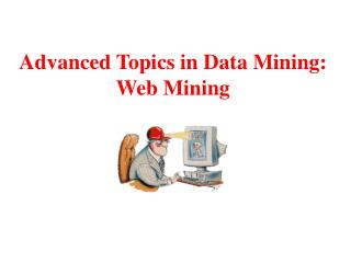 Advanced Topics in Data Mining: Web Mining