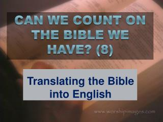 CAN WE COUNT ON THE BIBLE WE HAVE? (8)