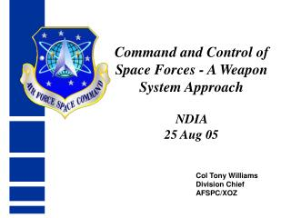 Command and Control of Space Forces - A Weapon System Approach  NDIA  25 Aug 05