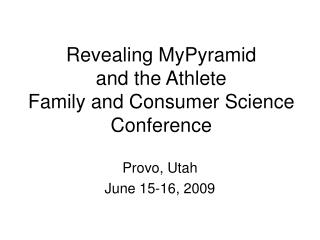 Revealing MyPyramid  and the Athlete  Family and Consumer Science Conference