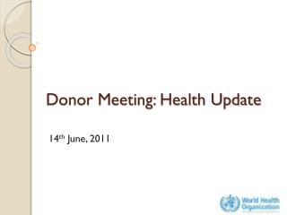 Donor Meeting: Health Update