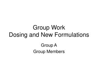 Group Work  Dosing and New Formulations