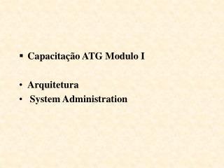 Capacitação ATG Modulo I Arquitetura   System Administration