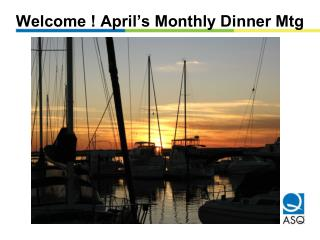 Welcome ! April's Monthly Dinner Mtg