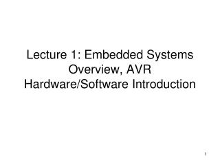 Lecture 1: Embedded Systems Overview, AVR Hardware/Software Introduction