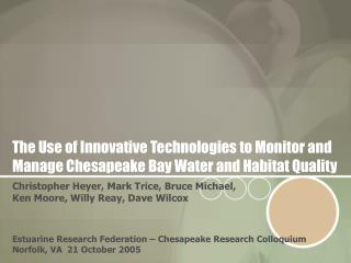 The Use of Innovative Technologies to Monitor and Manage Chesapeake Bay Water and Habitat Quality