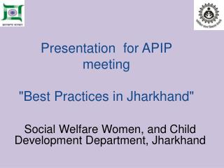 "Presentation  for APIP meeting  ""Best Practices in Jharkhand"""