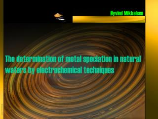 The determination of metal speciation in natural waters by electrochemical techniques