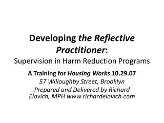 Developing  the Reflective Practitioner :  Supervision in Harm Reduction Programs