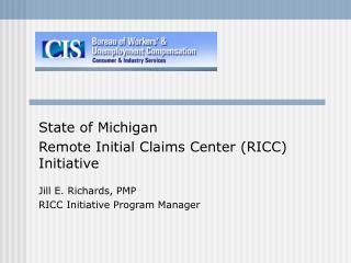State of Michigan Remote Initial Claims Center (RICC) Initiative Jill E. Richards, PMP