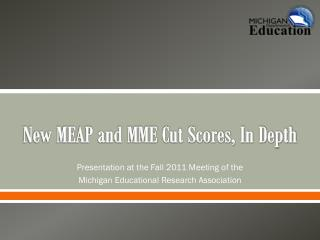 New MEAP and MME Cut Scores, In Depth