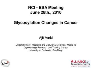 NCI - BSA Meeting June 28th., 2010 Glycosylation Changes in Cancer Ajit Varki