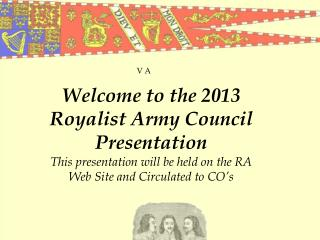 Welcome to the 2013 Royalist  Army Council  Presentation